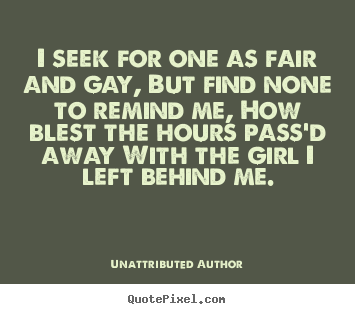 I seek for one as fair and gay, but find.. Unattributed Author good love quote