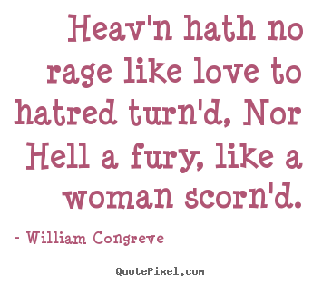 Heav'n hath no rage like love to hatred turn'd, nor hell.. William Congreve top love quotes