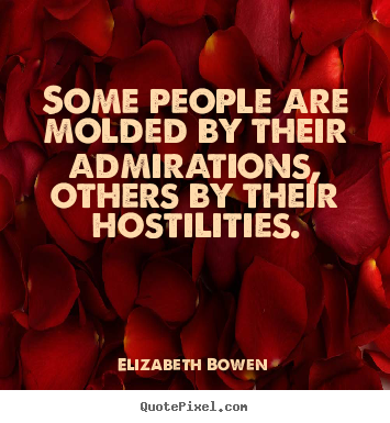 Elizabeth Bowen picture quotes - Some people are molded by their admirations,.. - Motivational quote
