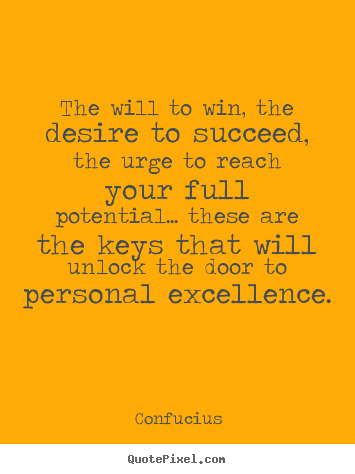 The will to win, the desire to succeed, the urge to reach your.. Confucius best motivational quotes