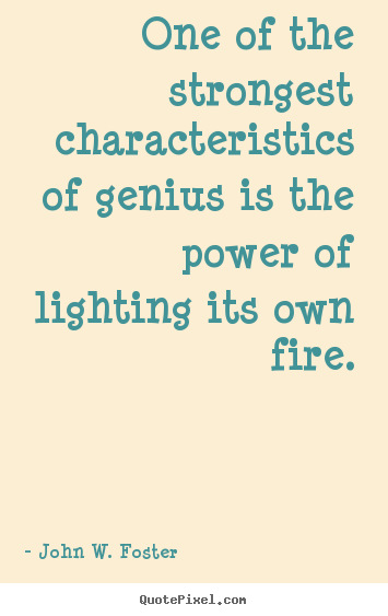 Customize picture quotes about motivational - One of the strongest characteristics of genius is the..