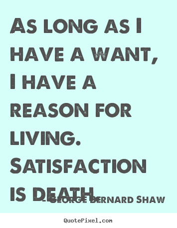 Motivational quote - As long as i have a want, i have a reason for living...