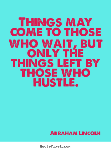 Design your own picture quote about motivational - Things may come to those who wait, but only the..