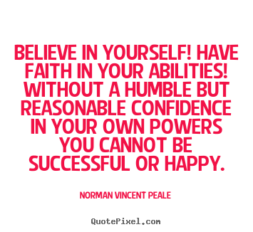 Motivational sayings - Believe in yourself! have faith in your abilities!..