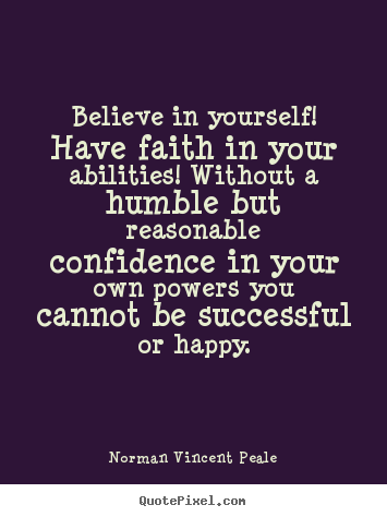 Quotes about motivational - Believe in yourself! have faith in your abilities!..