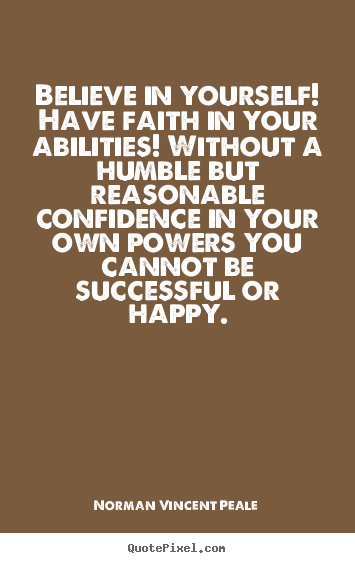 Motivational quotes - Believe in yourself! have faith in your abilities! without a humble..