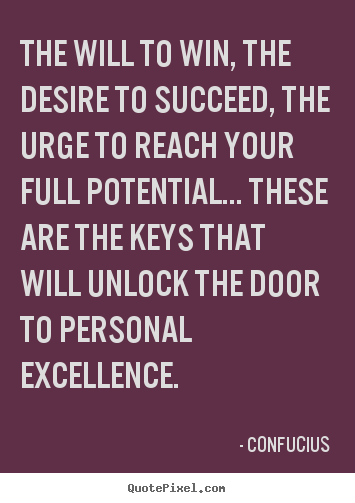 Motivational quotes - The will to win, the desire to succeed, the urge to reach..
