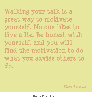 Vince Poscente image quote - Walking your talk is a great way to motivate yourself. no one likes.. - Motivational quote
