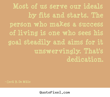 Success quotes - Most of us serve our ideals by fits and starts...