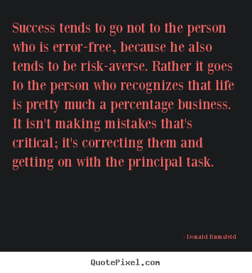 Donald Rumsfeld picture quote - Success tends to go not to the person who is error-free, because.. - Success sayings
