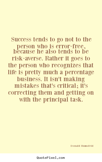 Success tends to go not to the person who is error-free, because.. Donald Rumsfeld best success quotes