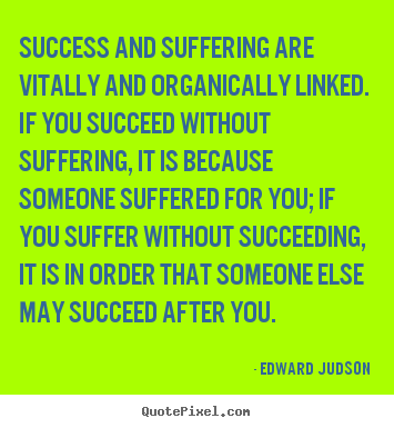 Quotes about success - Success and suffering are vitally and organically linked...
