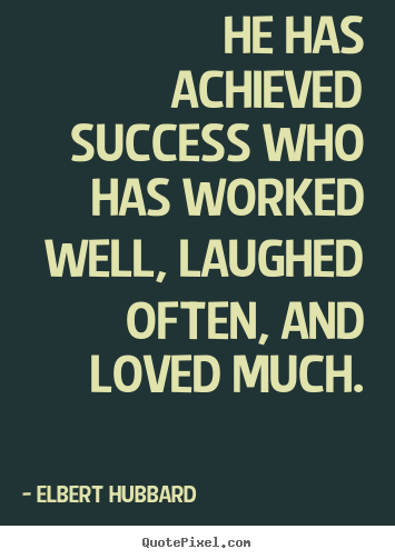 Design your own image quotes about success - He has achieved success who has worked well, laughed often,..