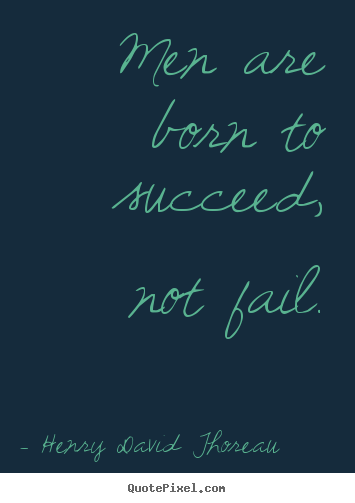 How to design picture quotes about success - Men are born to succeed, not fail.