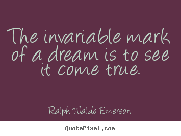 Quotes about success - The invariable mark of a dream is to see it..