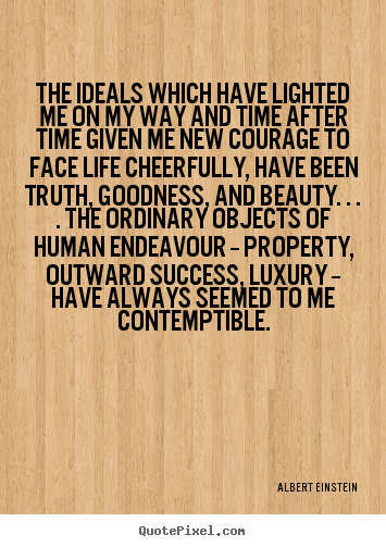Quotes about success - The ideals which have lighted me on my way..