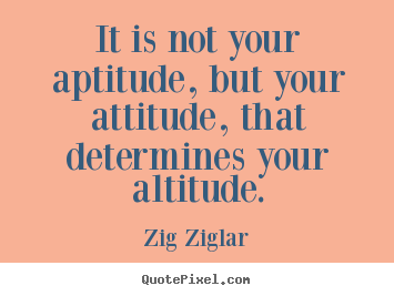 Success quotes - It is not your aptitude, but your attitude, that determines..