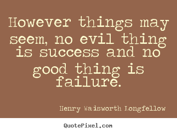 Create custom image quote about success - However things may seem, no evil thing is success and..