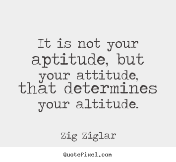 Zig Ziglar picture quote - It is not your aptitude, but your attitude, that determines.. - Success quotes