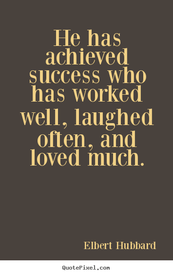 He has achieved success who has worked well,.. Elbert Hubbard  success quotes