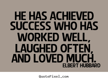 Quotes about success - He has achieved success who has worked well,..