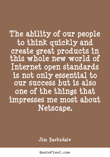 Success quote - The ability of our people to think quickly and create..