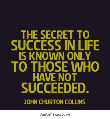Success quotes - The secret to success in life is known only..