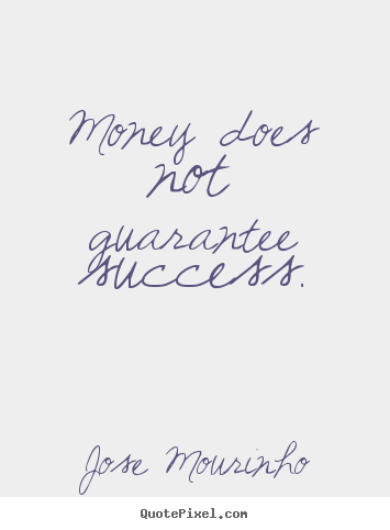 Quotes about success - Money does not guarantee success.