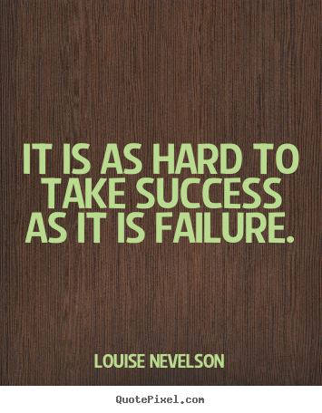 Make custom picture quotes about success - It is as hard to take success as it is failure.