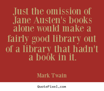 Customize picture quotes about success - Just the omission of jane austen's books alone..