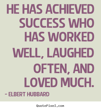 Quote about success - He has achieved success who has worked well, laughed often,..