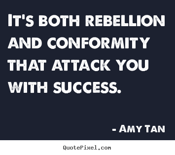 Make custom picture quotes about success - It's both rebellion and conformity that attack you with success.