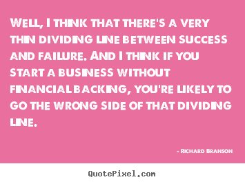 Success quote - Well, i think that there's a very thin dividing line between success and..