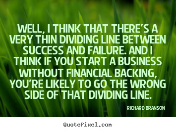 Design picture quote about success - Well, i think that there's a very thin dividing line between..