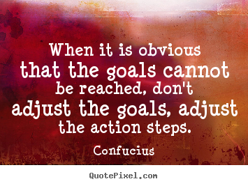 Confucius photo quote - When it is obvious that the goals cannot be reached, don't adjust.. - Success quote