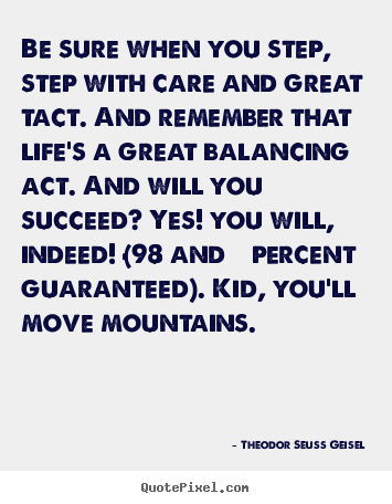 Theodor Seuss Geisel picture quotes - Be sure when you step, step with care and great tact. and remember.. - Success sayings