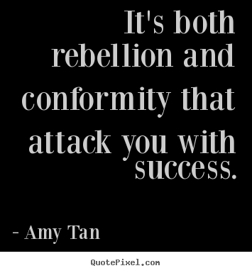 Quote about success - It's both rebellion and conformity that attack you with success.