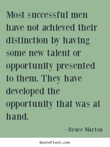 Bruce Marton picture sayings - Most successful men have not achieved their distinction.. - Success quotes
