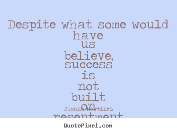 Success quotes - Despite what some would have us believe, success is not..