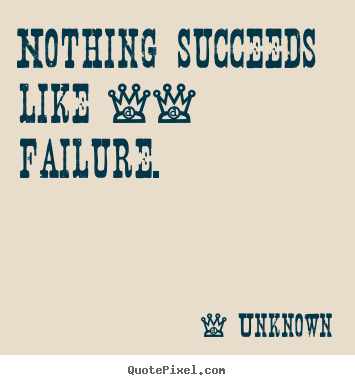 Success quotes - Nothing succeeds like -- failure.