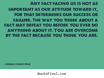 Any fact facing us is not as important as our attitude toward.. Norman Vincent Peale famous success quotes