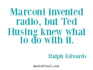 Design custom picture quotes about success - Marconi invented radio, but ted husing knew what to..
