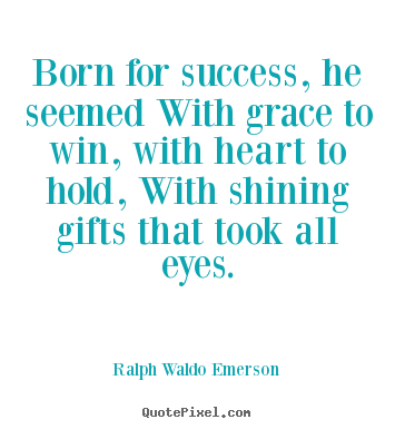 Quote about success - Born for success, he seemed with grace to win, with heart to hold,..