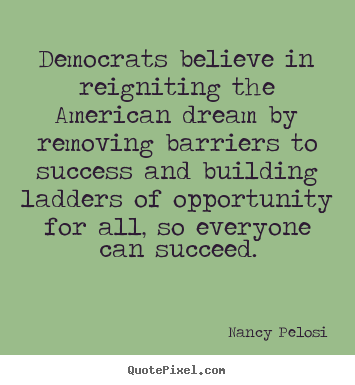 Make personalized picture quotes about success - Democrats believe in reigniting the american dream by..