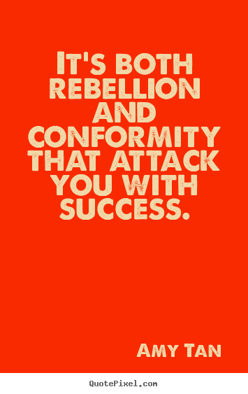 Amy Tan picture quotes - It's both rebellion and conformity that attack you.. - Success sayings
