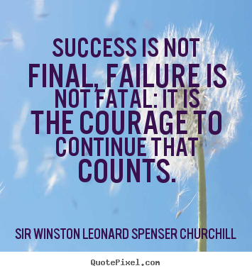 Quotes about success - Success is not final, failure is not fatal: it is..