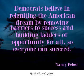 Quotes about success - Democrats believe in reigniting the american..
