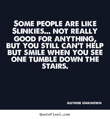 Success quote - Some people are like slinkies... not really good for anything, but..