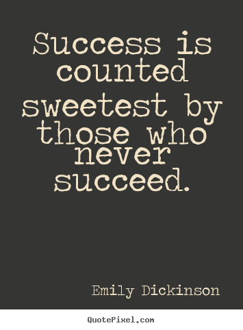 Quotes about success - Success is counted sweetest by those who never succeed.