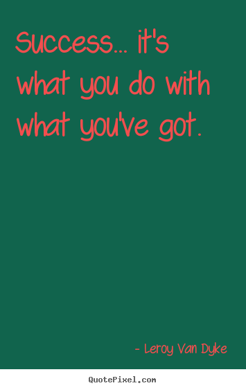 Leroy Van Dyke picture quotes - Success... it's what you do with what you've.. - Success quotes